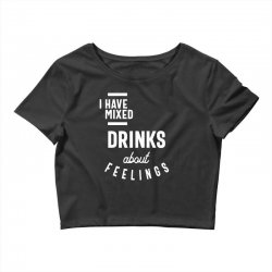 I Have Mixed Drinks About Feelings Funny Drinking Crop Top | Artistshot