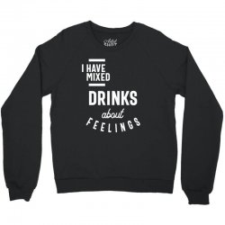 I Have Mixed Drinks About Feelings Funny Drinking Crewneck Sweatshirt | Artistshot