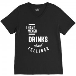I Have Mixed Drinks About Feelings Funny Drinking V-Neck Tee | Artistshot