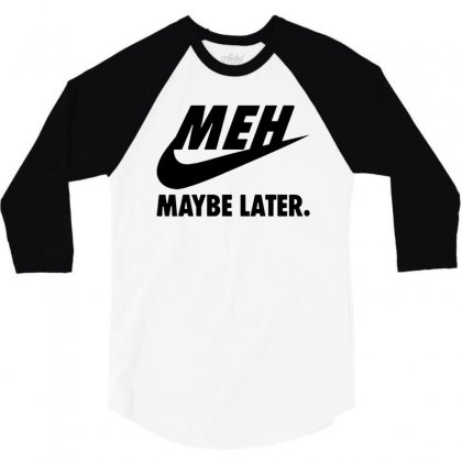 Meh Maybe Later   Black 3/4 Sleeve Shirt Designed By Dongdot Apparel