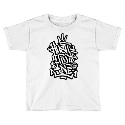 Hustle Til I Die Toddler T-shirt Designed By Tiococacola