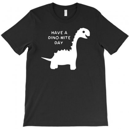 Have A Dino Mite Day T-shirt Designed By R1dw4n