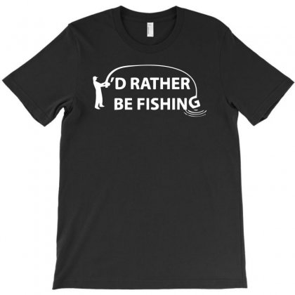 I'd Rather Be Fishing T-shirt Designed By R1dw4n