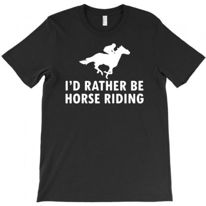 I'd Rather Be Horse Riding T-shirt Designed By R1dw4n