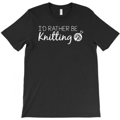 I'd Rather Be Knitting T-shirt Designed By R1dw4n