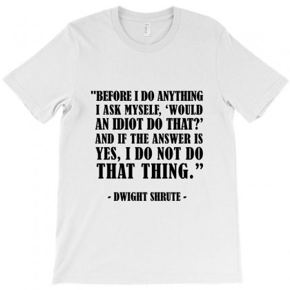 Dwight Shrute Quote T-shirt Designed By Helloshop