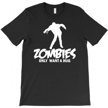 Zombie Only Want A Hug T-shirt Designed By Erni
