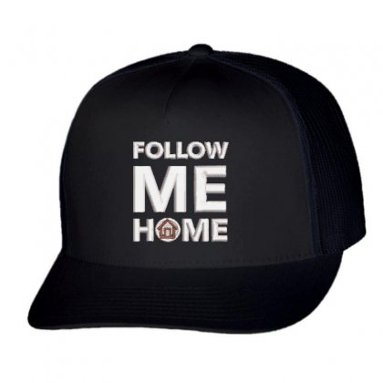 Follow Me Home Trucker Cap Designed By Madhatter