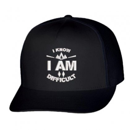 I Am Difficult Trucker Cap Designed By Madhatter
