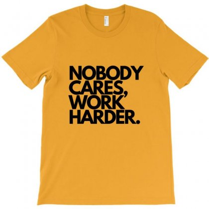 Nobody Cares Work Harder Quotes T-shirt Designed By Willo
