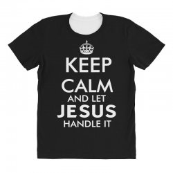 keep calm and let jesus handle it   white All Over Women's T-shirt | Artistshot