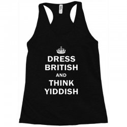 dress british  and  think yiddish   for dark Racerback Tank | Artistshot