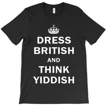 Dress British  And  Think Yiddish   For Dark T-shirt Designed By Colorfull Art
