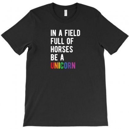 Be A Unicorn T Shirt In A Field Full Of Horses Be A Unicorn T-shirt Designed By Ursulart