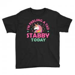 unicorn i'm feeling a tad stabby today t shirt Youth Tee | Artistshot