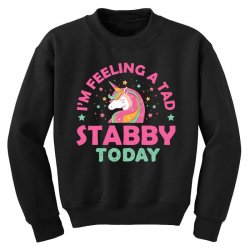 unicorn i'm feeling a tad stabby today t shirt Youth Sweatshirt | Artistshot