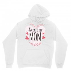 Love you Mom, happy mother's day Unisex Hoodie | Artistshot