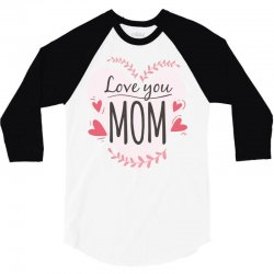 Love you Mom, happy mother's day 3/4 Sleeve Shirt | Artistshot