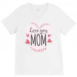 Love you Mom, happy mother's day V-Neck Tee | Artistshot