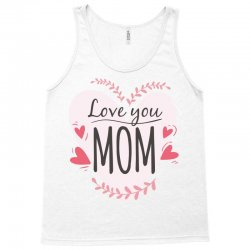 Love you Mom, happy mother's day Tank Top | Artistshot