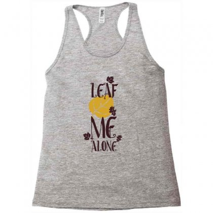 Leaf Me Alone Racerback Tank Designed By Perfect Designers