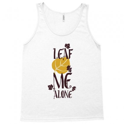 Leaf Me Alone Tank Top Designed By Perfect Designers