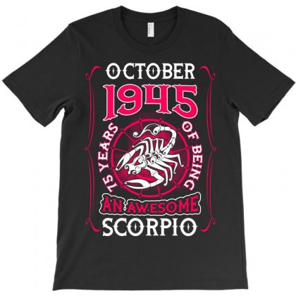 October 1945 75 Years Of Being Scorpio T-shirt Designed By Twinklered.com