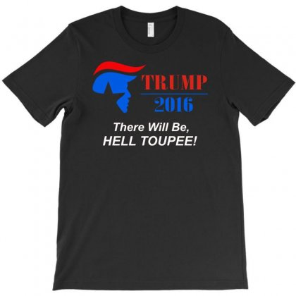 Trump 2016 There Will Be Hell Toupee T-shirt Designed By Erni