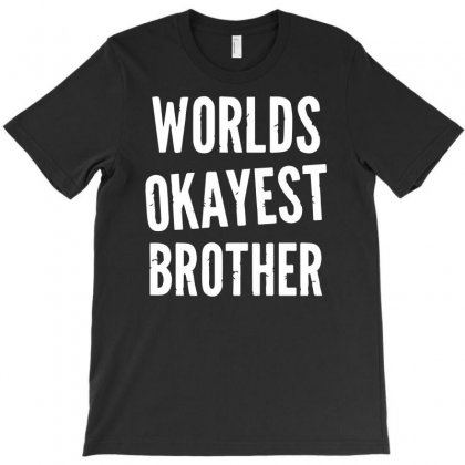 Worlds Okayest Brother Funny T-shirt Designed By Erni