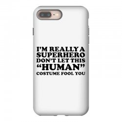 really a superhero dont let the human iPhone 8 Plus Case | Artistshot