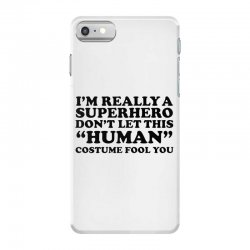 really a superhero dont let the human iPhone 7 Case | Artistshot