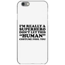 really a superhero dont let the human iPhone 6/6s Case | Artistshot