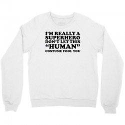 really a superhero dont let the human Crewneck Sweatshirt | Artistshot