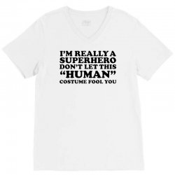 really a superhero dont let the human V-Neck Tee | Artistshot