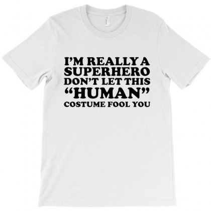 Really A Superhero Dont Let The Human T-shirt Designed By Papa Boutique