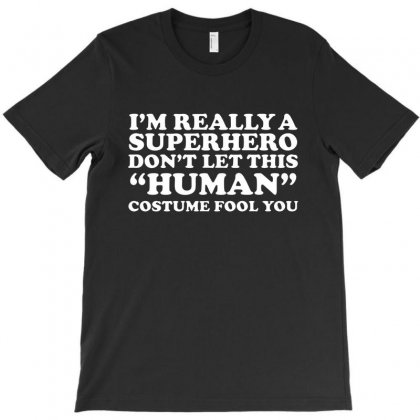 Superhero Dont Let The Human T-shirt Designed By Papa Boutique