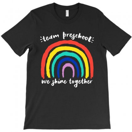 Team Preschool We Shine Together Rainbow T-shirt Designed By Papa Boutique