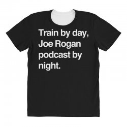 train by day joe rogan podcast by night all day nick diaz All Over Women's T-shirt | Artistshot