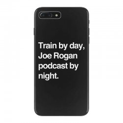 train by day joe rogan podcast by night all day nick diaz iPhone 7 Plus Case | Artistshot