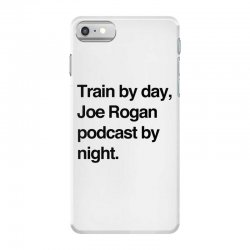 train by day joe rogan podcast by night all day nick diaz iPhone 7 Case | Artistshot