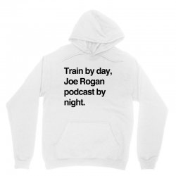 train by day joe rogan podcast by night all day nick diaz Unisex Hoodie | Artistshot