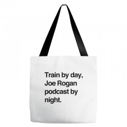 train by day joe rogan podcast by night all day nick diaz Tote Bags | Artistshot