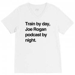 train by day joe rogan podcast by night all day nick diaz V-Neck Tee | Artistshot