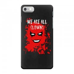 we are all clowns evil bloody iPhone 7 Case   Artistshot