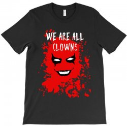 we are all clowns evil bloody T-Shirt | Artistshot