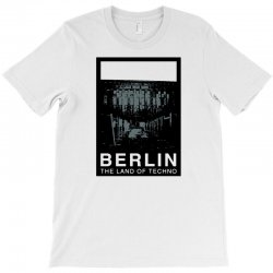 berlin   the land of techno T-Shirt | Artistshot
