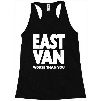 East Van Worse Than You Racerback Tank Designed By G3ry