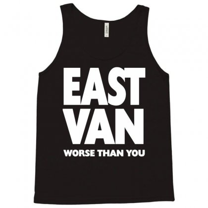East Van Worse Than You Tank Top Designed By G3ry