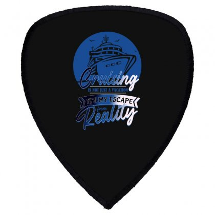 Cruising Is Not Just A Vacation It's My Escape From Reality Shield S Patch Designed By Omer Acar