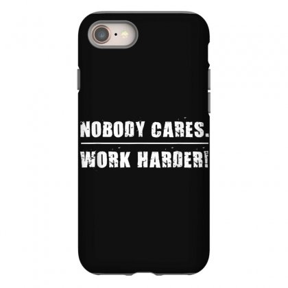 Nobody Cares Work Harder Motivational Fitness Workout Gym T Shirt Iphone 8 Case Designed By Cuser1744